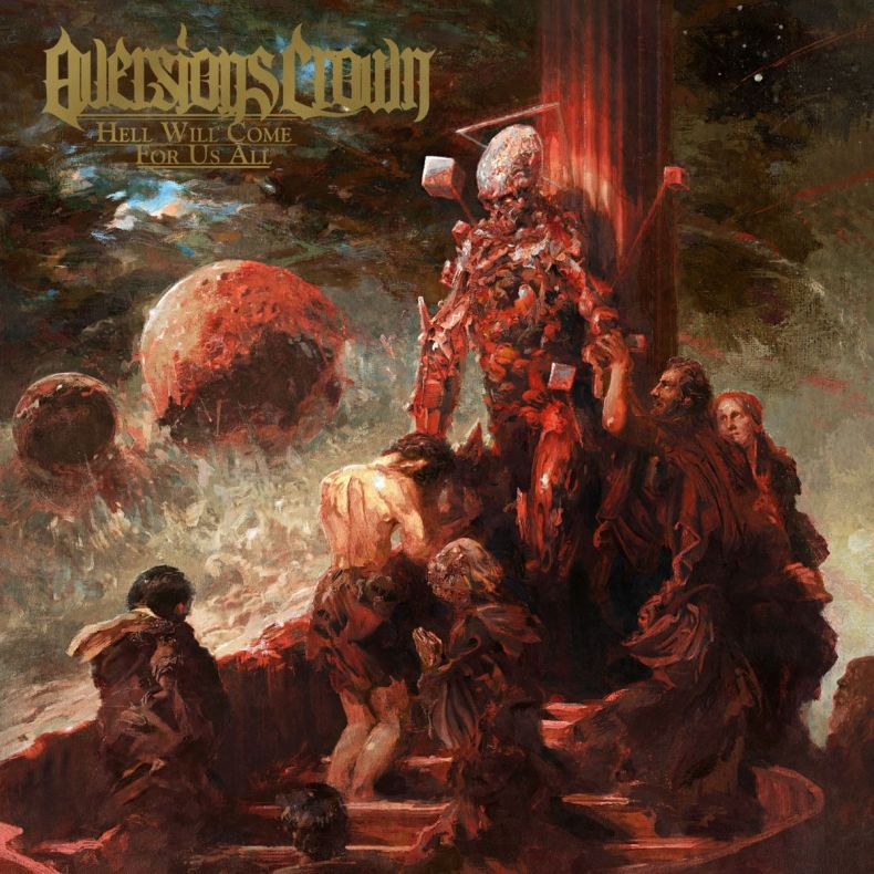 "hell will come for us - REVIEW: AVERSIONS CROWN - ""Hell Will Come For Us All"""