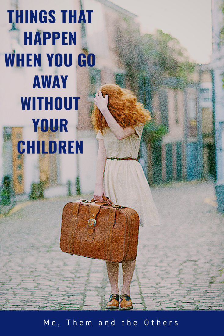 Things that happen when you go away without your children