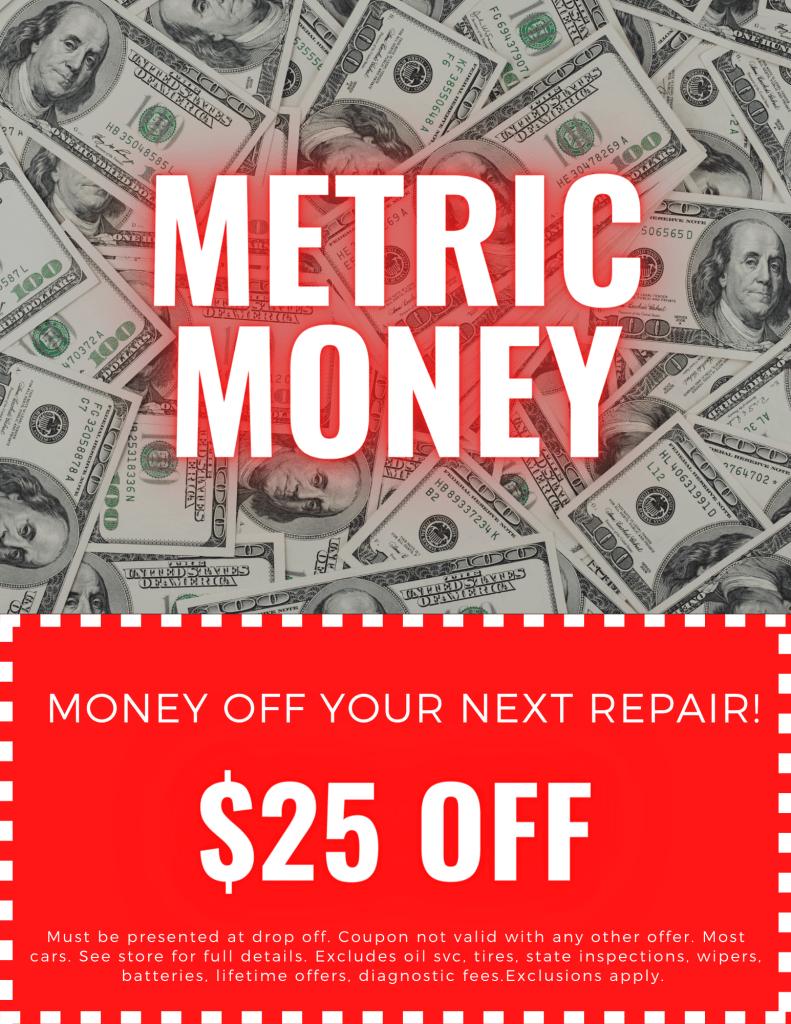 Metric Money $25 off your next repair!