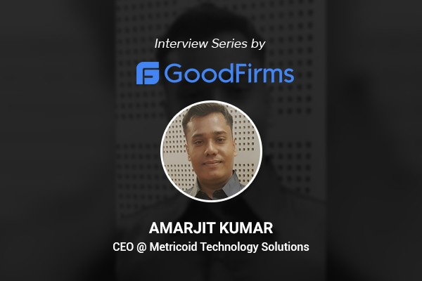 Amarjit Kumar CEO @ Metricoid Interview by goodfirms
