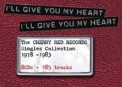 Various: I'll Give You My Heart – The Cherry Red Records Singles Collection 1978-1983