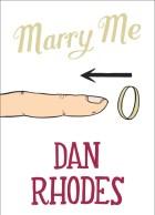 Marry Me by Dan Rhodes