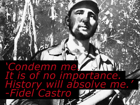 'Condemn me. It is of no importance': Fidel Castro, in his own words