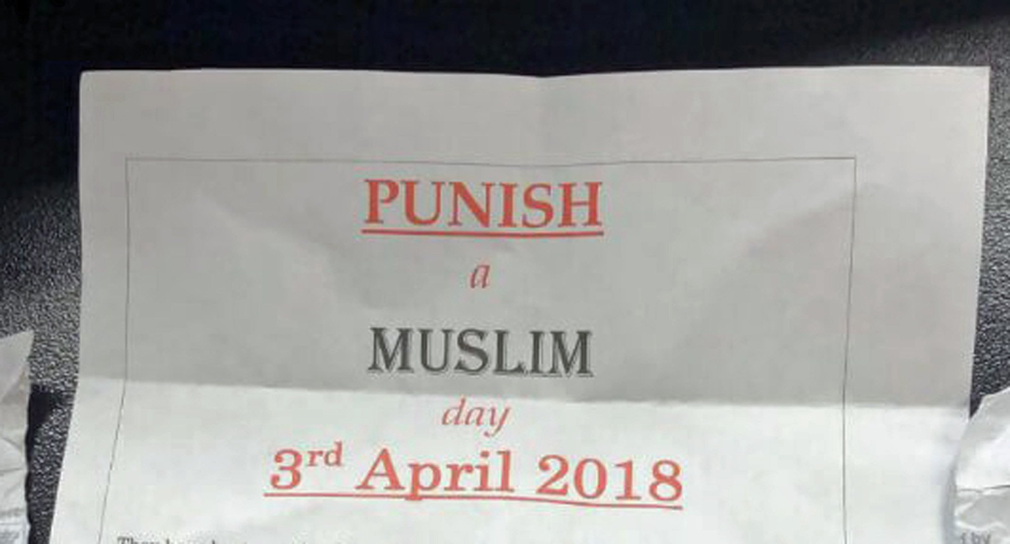 """Undated handout photo issued by Tell MAMA of a letter advertising 'Punish a Muslim'. A counter-terrorism detective investigating the """"Punish a Muslim Day"""" letters has said his team takes religious hatred """"extremely seriously"""". PRESS ASSOCIATION Photo. Issue date: Monday March 12, 2018. The offensive messages were sent to a string of locations across the country with five police forces - West Yorkshire, South Yorkshire, Leicestershire, Nottinghamshire and the Metropolitan Police - all receiving reports. See PA story POLICE Muslim. Photo credit should read: Tell MAMA/PA Wire NOTE TO EDITORS: This handout photo may only be used in for editorial reporting purposes for the contemporaneous illustration of events, things or the people in the image or facts mentioned in the caption. Reuse of the picture may require further permission from the copyright holder."""