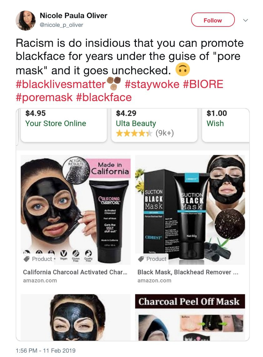- Picture of a tweet calling charcoal facemasks racist and blackface TRIANGLE NEWS 0203 176 5581 // contact@trianglenews.co.uk By Helena Kelly SNOWFLAKES have been slammed after claiming charcoal face masks - are racist. The pampering products have been likened to blacking up. Over-sensitive Nicole Paula Oliver tweeted: ?Racism is so insidious that you can promote blackface for years under the guise of ?pore mask? and it goes unchecked. ?#blacklivesmatter #staywoke #BIORE #poremask #blackface.? *Full copy filed via the wires/Triangle News* *TRIANGLE NEWS DOES NOT CLAIM ANY COPYRIGHT OR LICENSE IN THE ATTACHED MATERIAL. ANY DOWNLOADING FEES CHARGED BY TRIANGLE NEWS ARE FOR TRIANGLE NEWS SERVICES ONLY, AND DO NOT, NOR ARE THEY INTENDED TO, CONVEY TO THE USER ANY COPYRIGHT OR LICENSE IN THE MATERIAL. BY PUBLISHING THIS MATERIAL , THE USER EXPRESSLY AGREES TO INDEMNIFY AND TO HOLD TRIANGLE NEWS HARMLESS FROM ANY CLAIMS, DEMANDS, OR CAUSES OF ACTION ARISING OUT OF OR CONNECTED IN ANY WAY WITH USER'S PUBLICATION OF THE MATERIAL*
