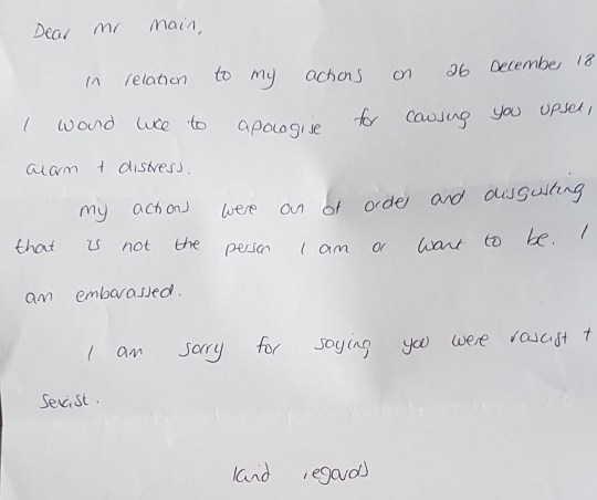 A woman who screamed abuse at a taxi driver has written him a note to say sorry. Footage shows the woman accusing driver Mian Sabir of racism and sexism, even telling him to 'die' as she and two other women were told to get out of the cab in a Boxing Day bust-up. Caption: Letter of apology sent to taxi driver Mian Sabir