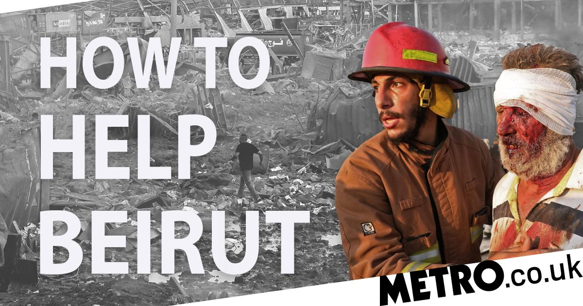 Beirut explosion: How you can help victims of the blast - Metro.co.uk