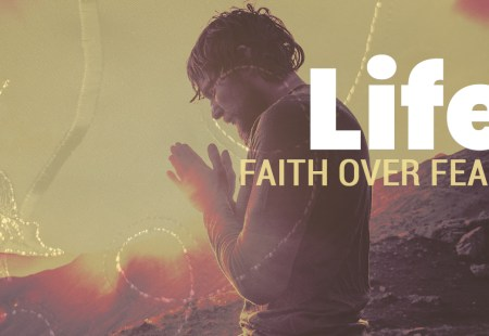 Life | Faith Over Fear