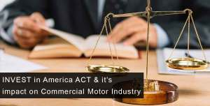 INVEST in America ACT & it impacts on Commercial Motor Industry