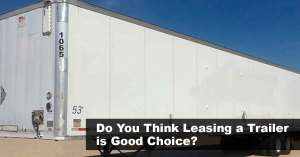 Do You Think Leasing a Trailer is Good Choice?