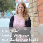 Ein Jahr ohne Shoppen – ein Zwischenfazit