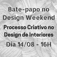 Bate-papo O Processo Criativo no Design de Interiores no Design Weekend