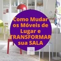 Como Mudar os Móveis de Lugar e Transformar sua Sala