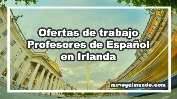 Ofertas De Trabajo Para Profesores De Espanol En Irlanda Mevoyalmundo