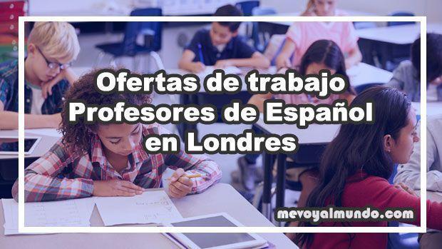 Ofertas De Trabajo Para Profesores De Espanol En Londres Mevoyalmundo
