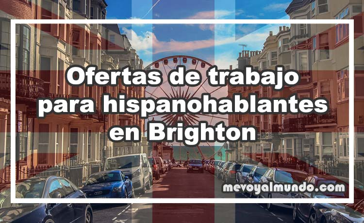 Ofertas de trabajo para hispanohablantes en brighton mevoyalmundo - Ofertas trabajo londres ...