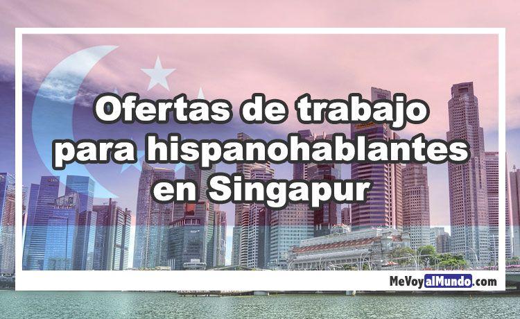 Ofertas De Trabajo Para Hispanohablantes En Singapur Mevoyalmundo