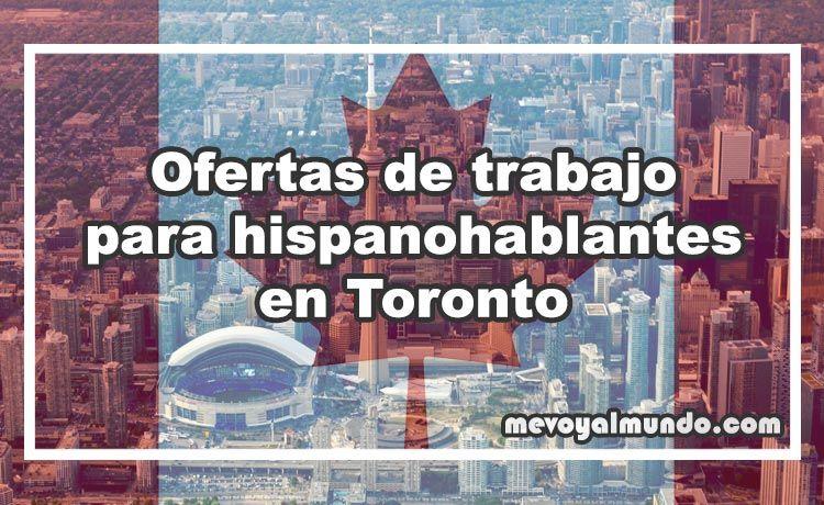 Ofertas De Trabajo Para Hispanohablantes En Toronto Mevoyalmundo