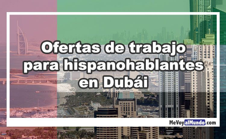 8e18942730fb Ofertas de trabajo para hispanohablantes en Dubái - MeVoyalMundo