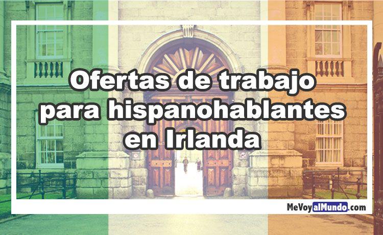 Ofertas De Trabajo Para Hispanohablantes En Irlanda Mevoyalmundo