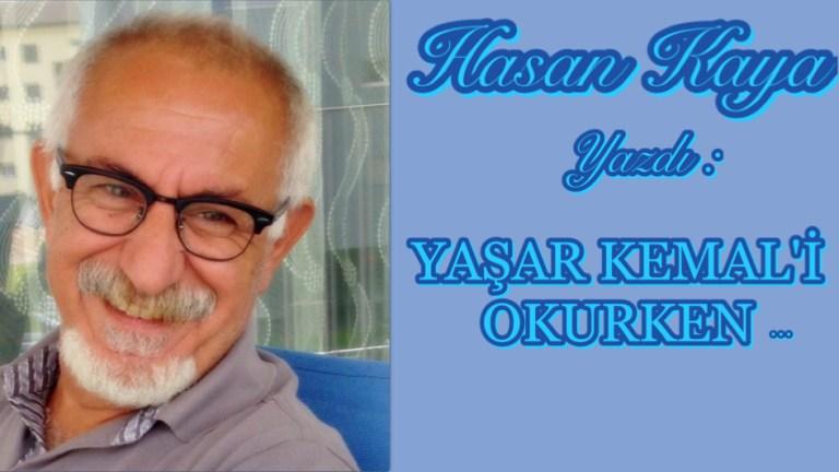 Hasan Kaya: Yaşar KEMAL'İ OKURKEN…