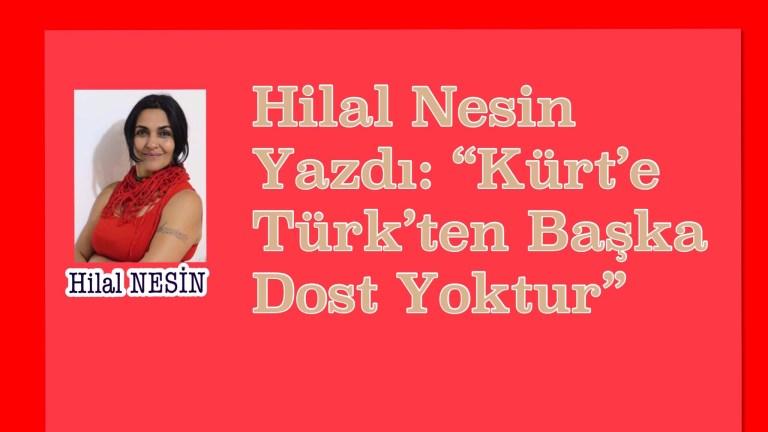"""Hilal Nesin Yazdı: """"Kürt'e Türk'ten Başka Dost Yoktur"""""""