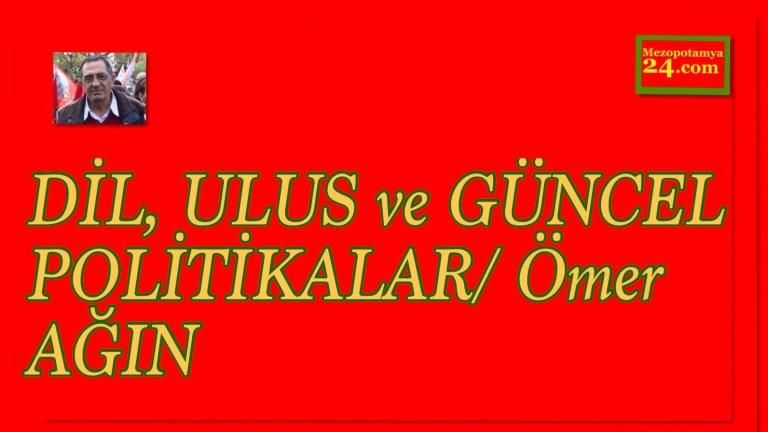 DİL, ULUS ve GÜNCEL POLİTİKALAR/ Ömer AĞIN