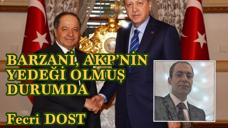 BARZANİ, AKP'NİN YEDEĞİ OLMUŞ DURUMDA / Fecri DOST