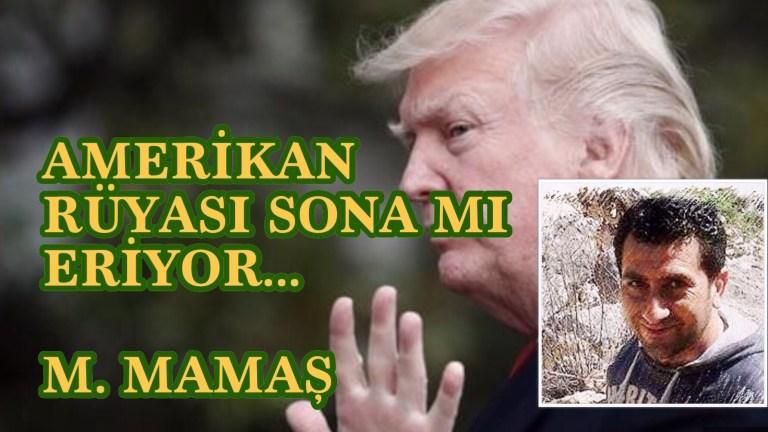 AMERİKAN RÜYASI SONA MI ERİYOR…  M. MAMAŞ