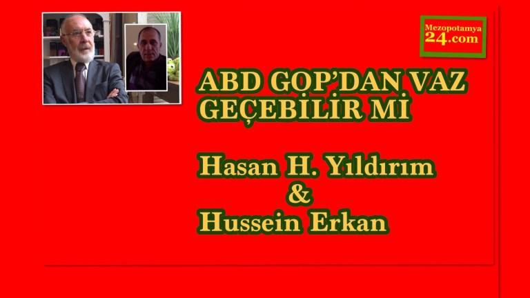 ABD GOP'DAN VAZ GEÇEBİLİR Mİ  Hasan H. Yıldırım & Hussein Erkan