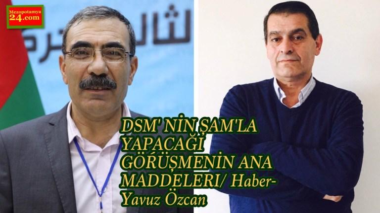 DSM' NİN ŞAM'LA YAPACAĞI ĞÖŔÜŞMENİN ANA MADDELERI/ Haber- Yavuz Özcan
