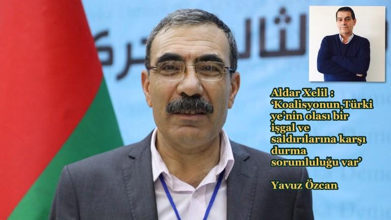 Aldar Xelil : 'Koalisyonun,Türkiye'nin olası bir işgal ve saldırılarına karşı durma sorumluluğu var'