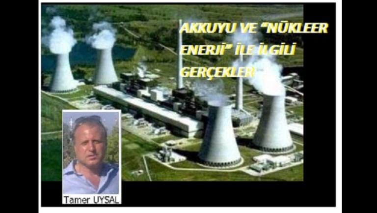 """AKKUYU VE """"NÜKLEER ENERJİ"""" İLE İLGİLİ GERÇEKLER"""