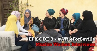 EPISODE 8 of 20 – Interview with Spanish Muslim Ladies – #ATileForSeville 2017