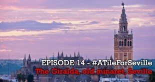 EPISODE 14 of 20 – The Giralda, old minaret, Seville – #ATileForSeville 2017