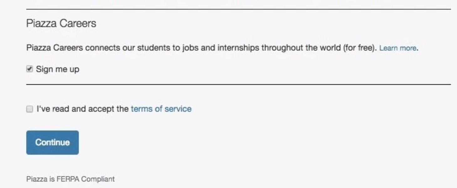 piazza makes three significant changes to deal privacy issues faculty assign usage of the platform and during setup students see a pre checked box labeled sign me up for opting into the careers service