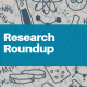 Copy of Research Roundup