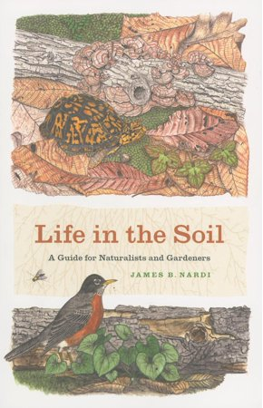 Book jacket:Life in the Soil:A Guide for Naturalists and Gardeners by James B. Nardi.