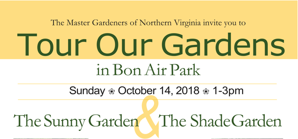 The Master Gardeners of Northern Virginia invite you to Tour our Gardens in Bon Air Park Sunday, October 14, 2018, 1-3 pm The Sunny Garden and The Quarry Shade Garden