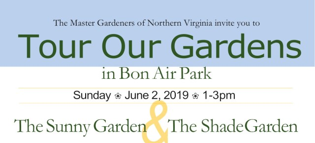The Master Gardeners of Northern Virginia invite you to in Bo&n Air Park Sunday ❀ June 2, 2019 ❀ 1-3pm The Sunny Garden & The Shade Garden Get ideas for the right plant for that special place in your yard: ■ Tour the gardens ■ Get advice from Master Gardeners ■ Tree Walk in the Park ■ Take home some free seeds ■ Try your luck in a plant raffle