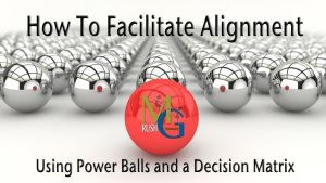 How To Facilitate Alignment Using Power Balls and a Decision Matrix