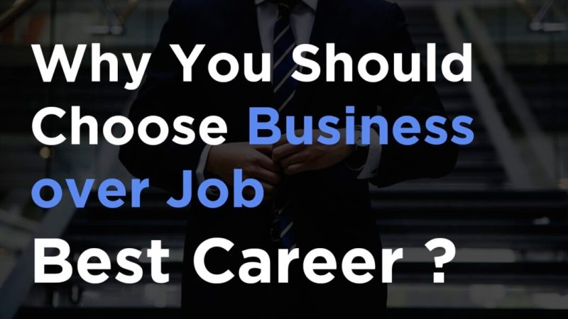 Business vs Job – What you should choose or Which is best ?
