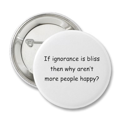 If Ignorance Is Bliss, Why Aren't More People Happy