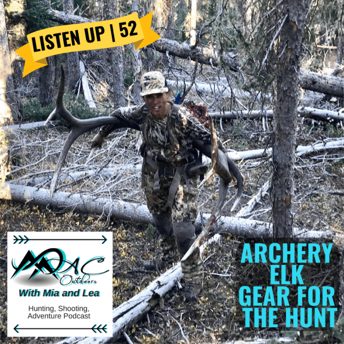 Archery Elk – Gear for the Hunt | 052 MAC Outdoors Podcast Mia