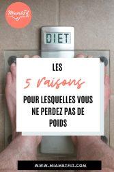 Les 5 raisons pour lesquelles vous ne perdez pas de poids