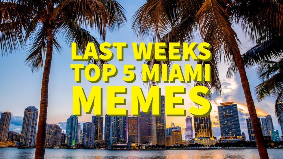 Last Weeks Top 5 Miami Memes
