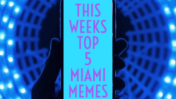 This Weeks Top 5 Miami Memes