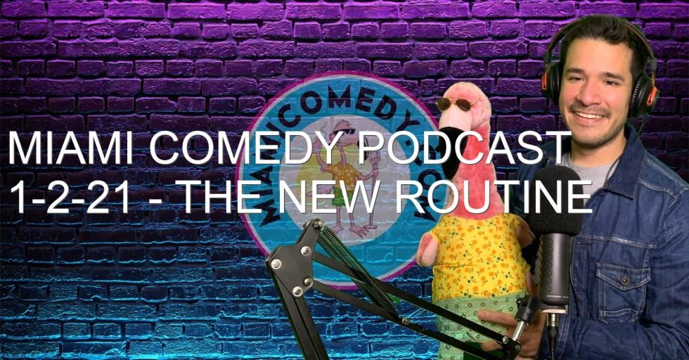 Miami Comedy Podcast 1-2-21 – The new routine