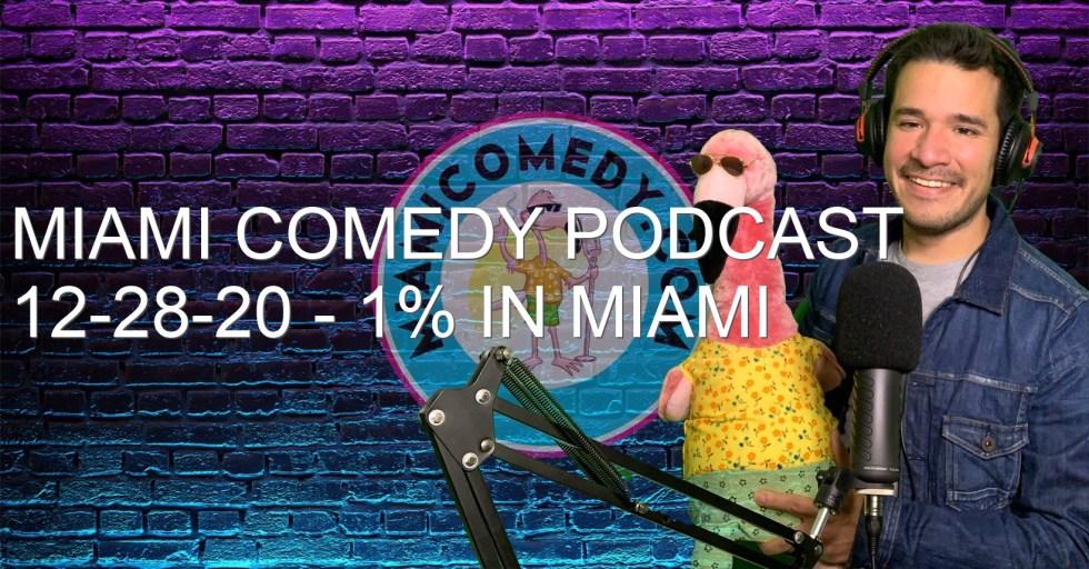 Miami Comedy Podcast 12-28-20 – 1% in Miami