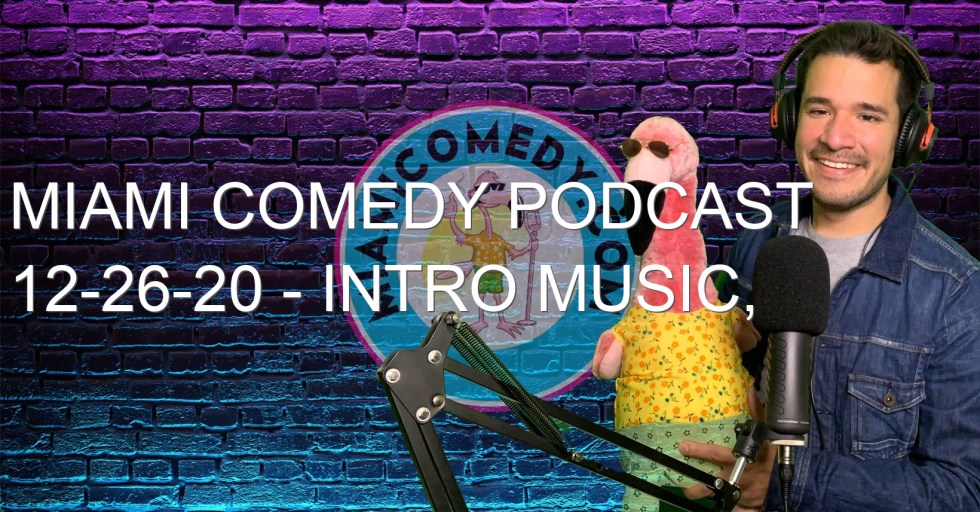 Miami Comedy Podcast 12-26-20 – intro music, facial cleansing, and walmart vs target